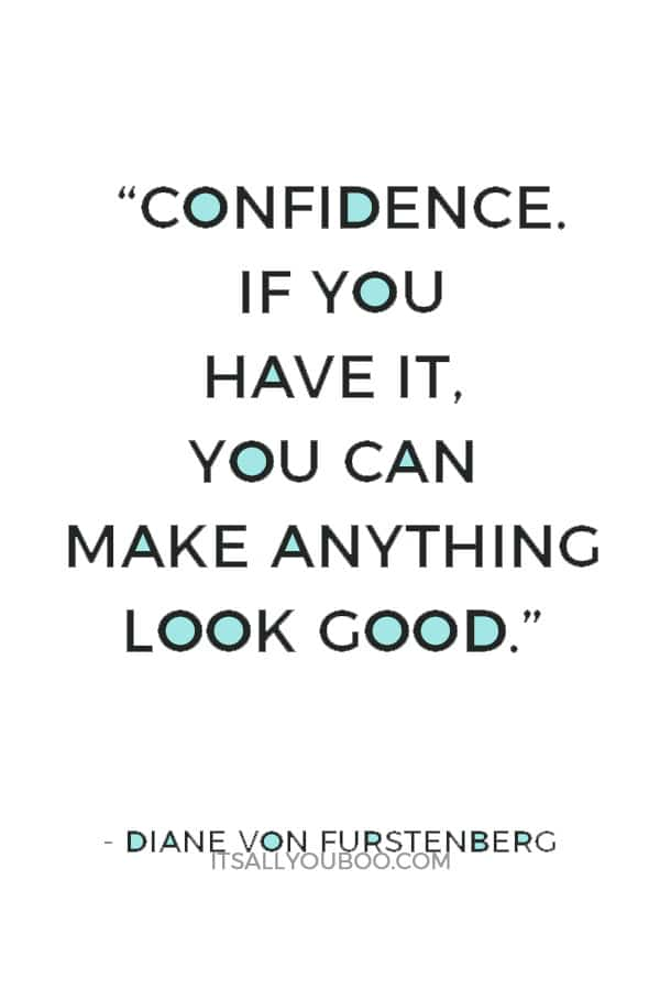 """Confidence. If you have it, you can make anything look good."" — Diane Von Furstenberg"