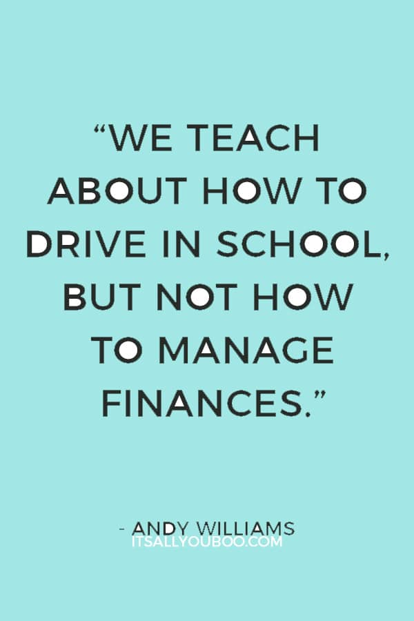 """""""We teach about how to drive in school, but not how to manage finances."""" — Andy Williams"""