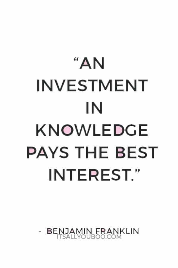 """""""An investment in knowledge pays the best interest."""" — Benjamin Franklin"""