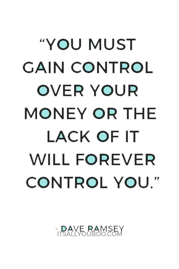 """""""You must gain control over your money or the lack of it will forever control you."""" — Dave Ramsey"""