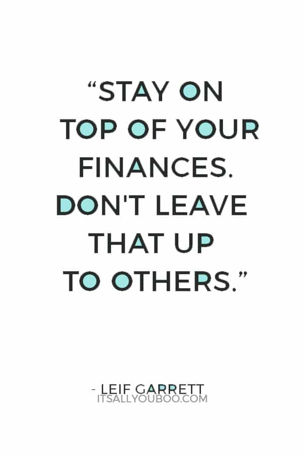 """""""Stay on top of your finances. Don't leave that up to others."""" — Leif Garrett"""