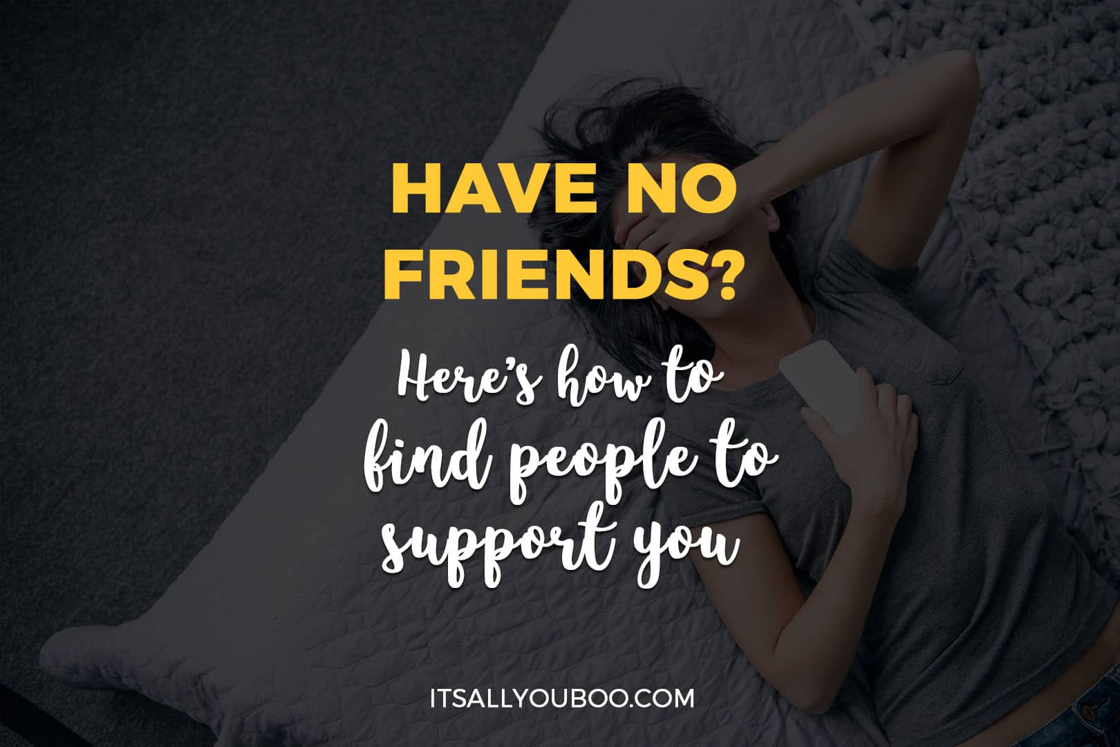 Have No Friends? Here's How to Find People Who Support You