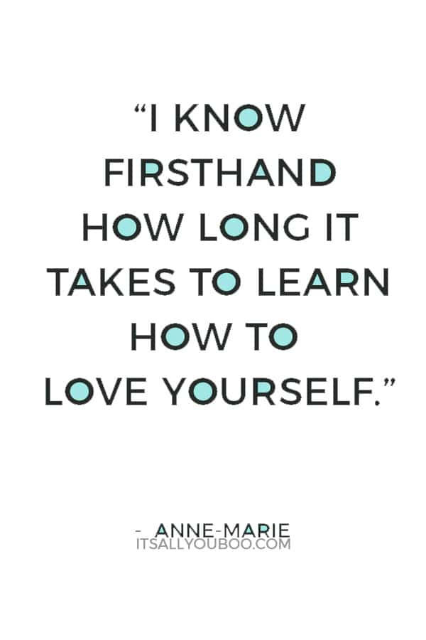 """""""I know firsthand how long it takes to learn how to love yourself."""" — Anne-Marie"""