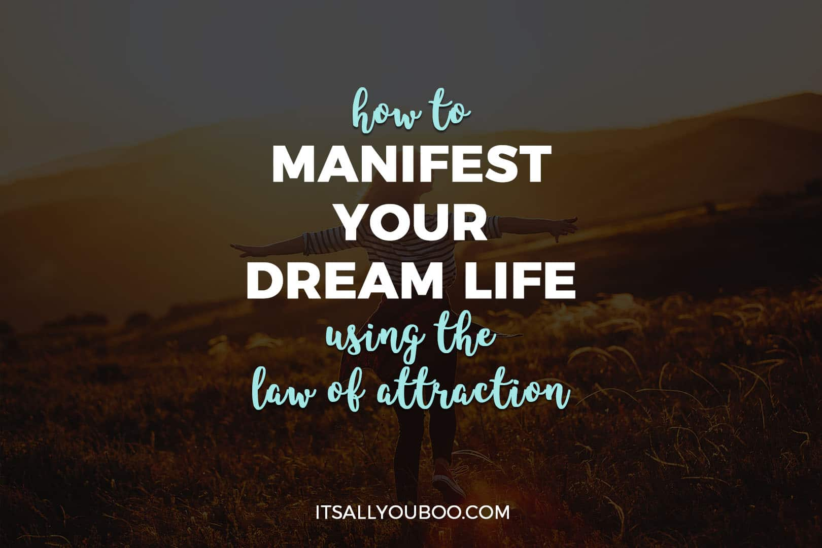 How to Manifest Your Dream Life Using the Law of Attraction