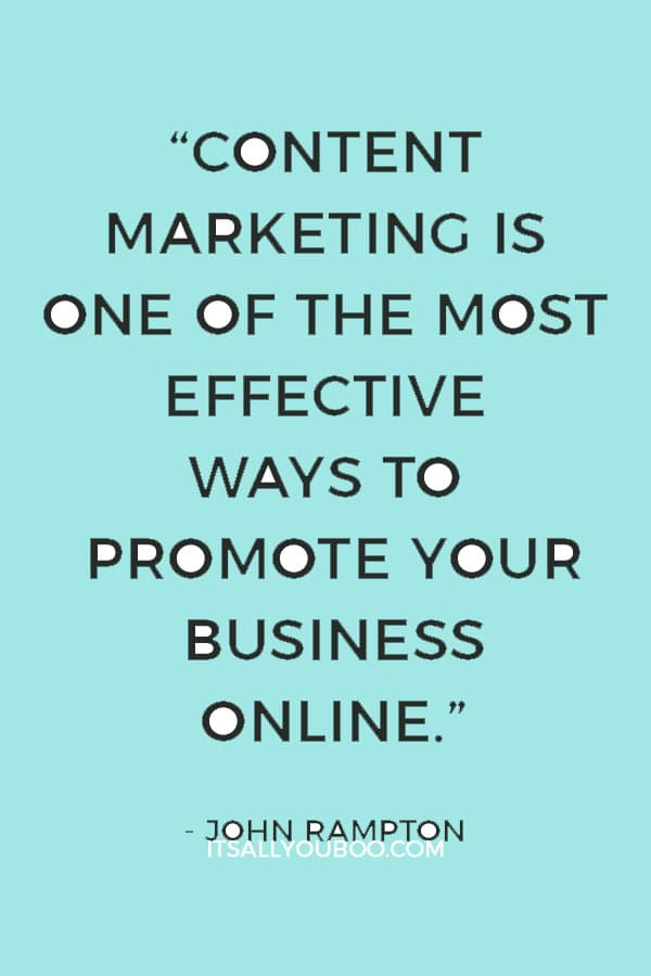 """Content marketing is one of the most effective ways to promote your business online - but only when it's done right."" — John Rampton"