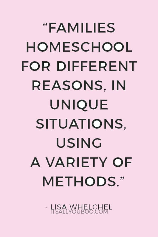 """""""Families homeschool for different reasons, in unique situations, using a variety of methods."""" — Lisa Whelchel"""
