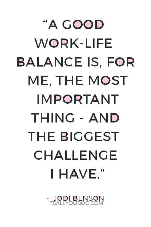 """""""A good work-life balance is, for me, the most important thing - and the biggest challenge I have."""" — Jodi Benson"""
