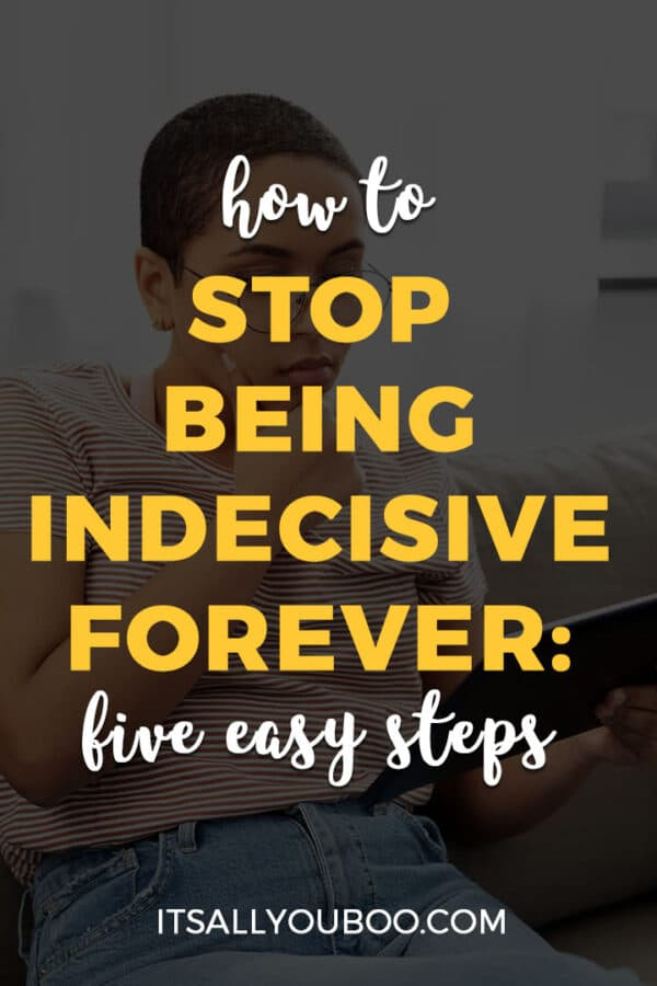 How to Stop Being Indecisive Forever: 5 Easy Steps