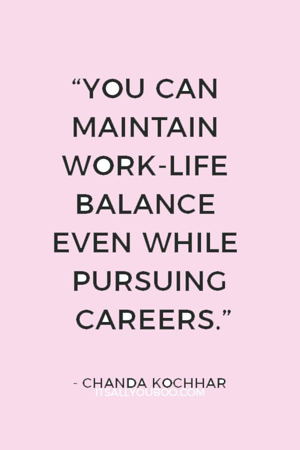 """""""You can maintain work-life balance even while pursuing careers."""" — Chanda Kochhar"""