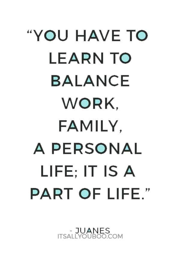 """""""You have to learn to balance work, family, a personal life; it is a part of life."""" — Juanes"""