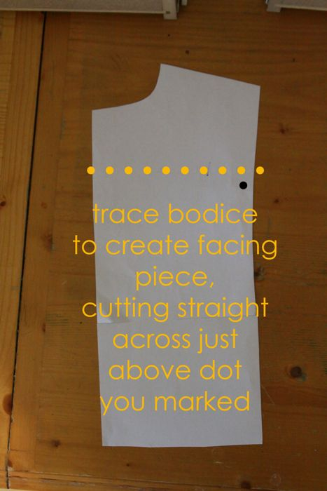 Bodice pattern piece: trace top of bodice to create facing piece, cutting straight across just above dot you marked