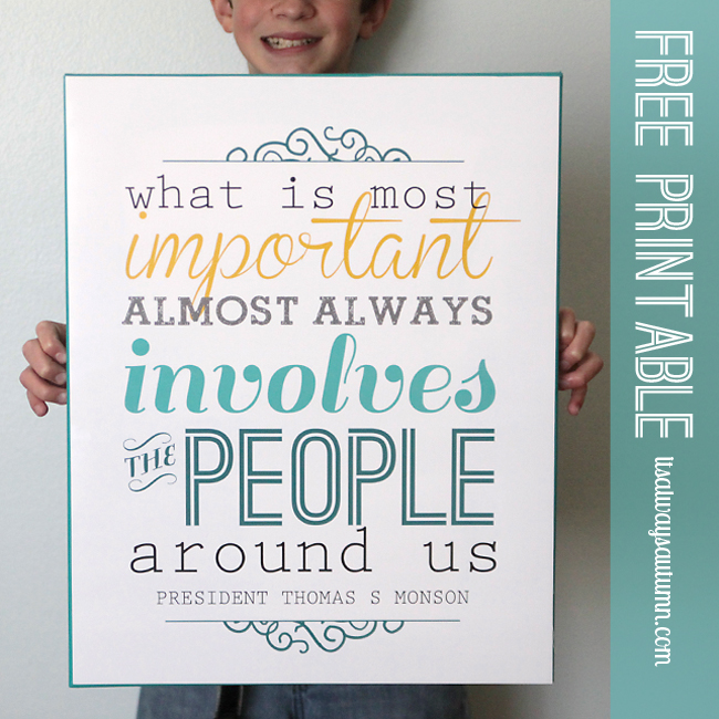 boy holding printable sign that says What is most important almost always involved the people around us President Thomas S. Monson