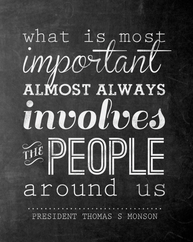 Printable quote with chalkboard background: what is most important almost always involved the people around us President Thomas S. Monson