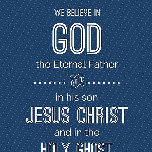 Printable sign that says: We believe in God the Eternal Father and in his son Jesus Christ and in the Holy Ghost
