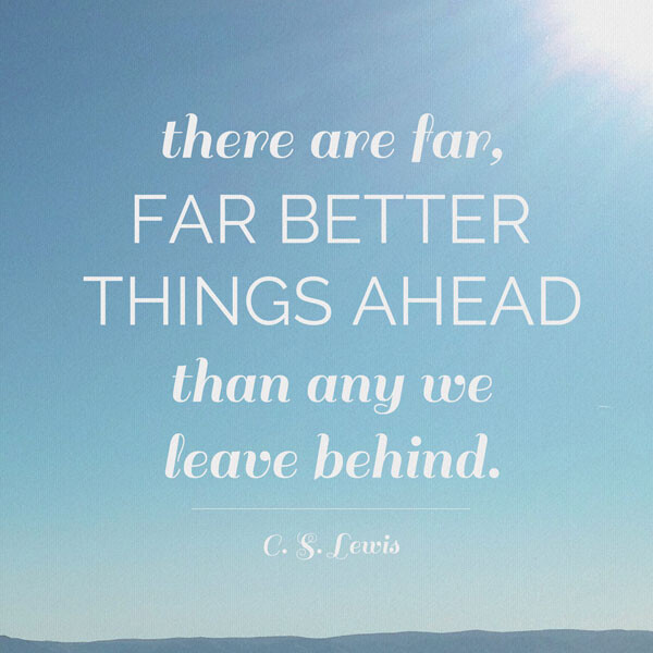 sign that says there are far, far better things ahead than any we leave behind, CS Lewis