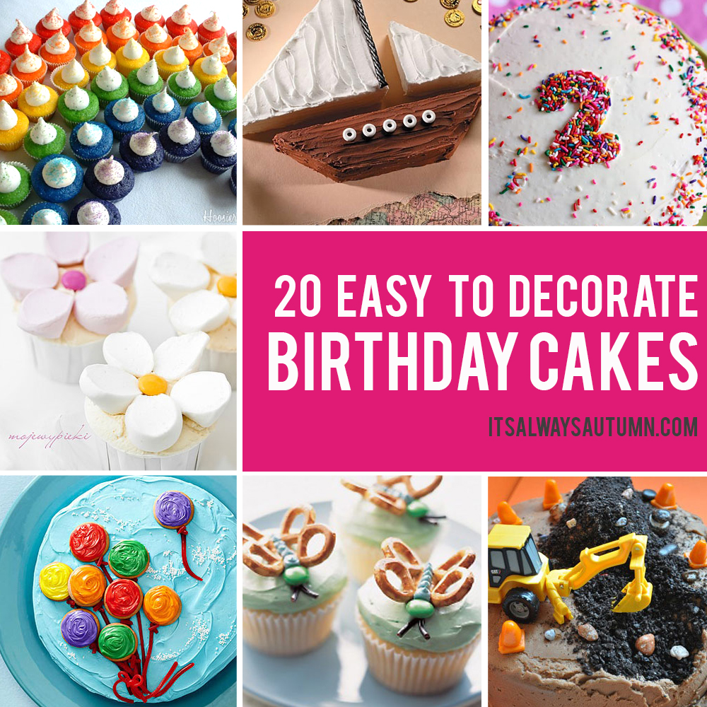 Easy birthday cakes! 20 easy cakes that anyone can decorate.