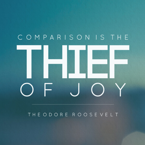 Quote print that says comparison is the thief of joy