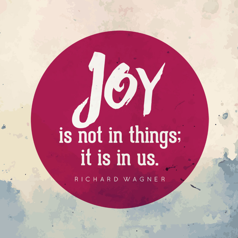 Sign that says Joy is not in things; it is in us.