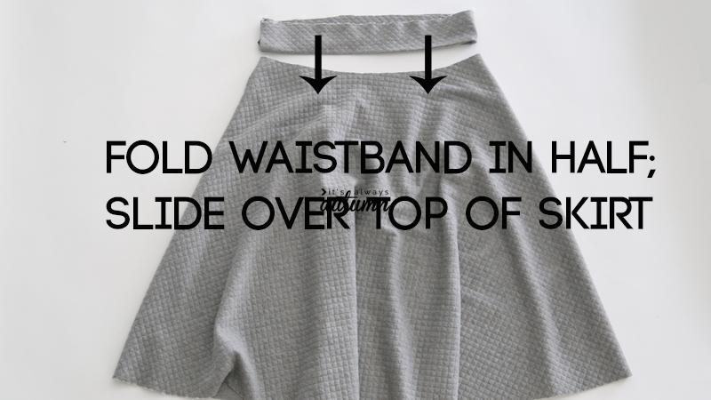 Waistband folded in half, slide it over top of skirt