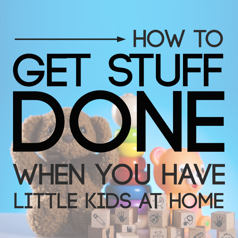 Great tips for how to get stuff done when you have little kids at home! Wish I'd read this years ago.