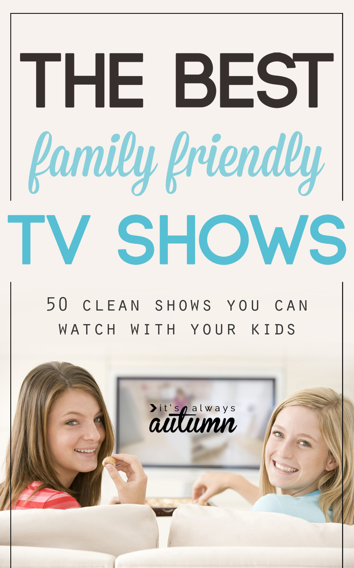 Fantastic list of family shows that are clean enough to watch with your kids!