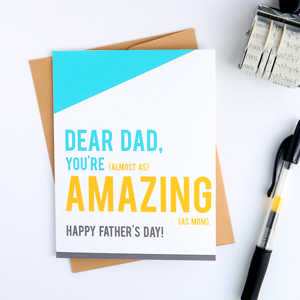 Printable Father's Day card that says: Dear Dad, You're (almost as) Amazing as mom. Happy Father's day.