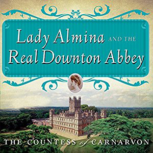 Lady Almina and the Real Downton Abbey book cover, English estate