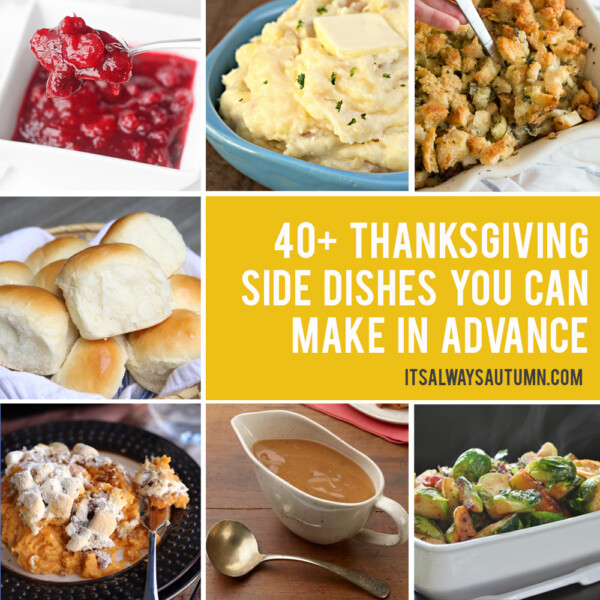 Collage of Thanksgiving side dishes that can be made in advance: cranberry sauce, mashed potatoes, stuffing, rolls, sweet potato casserole, gravy, brussel sprouts