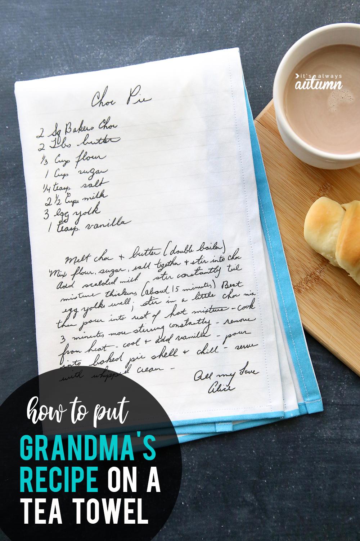 How to transfer grandma's handwritten recipe onto a tea towel. Heirloom recipe towel. Great DIY gift idea.