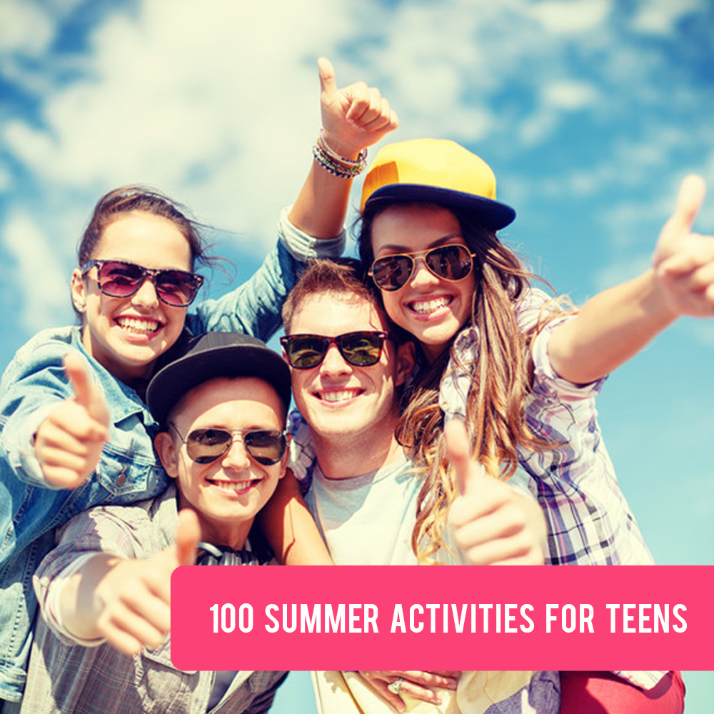 100 summer activities for teens   Fun ideas for teens and tweens to stay busy and have a great summer.