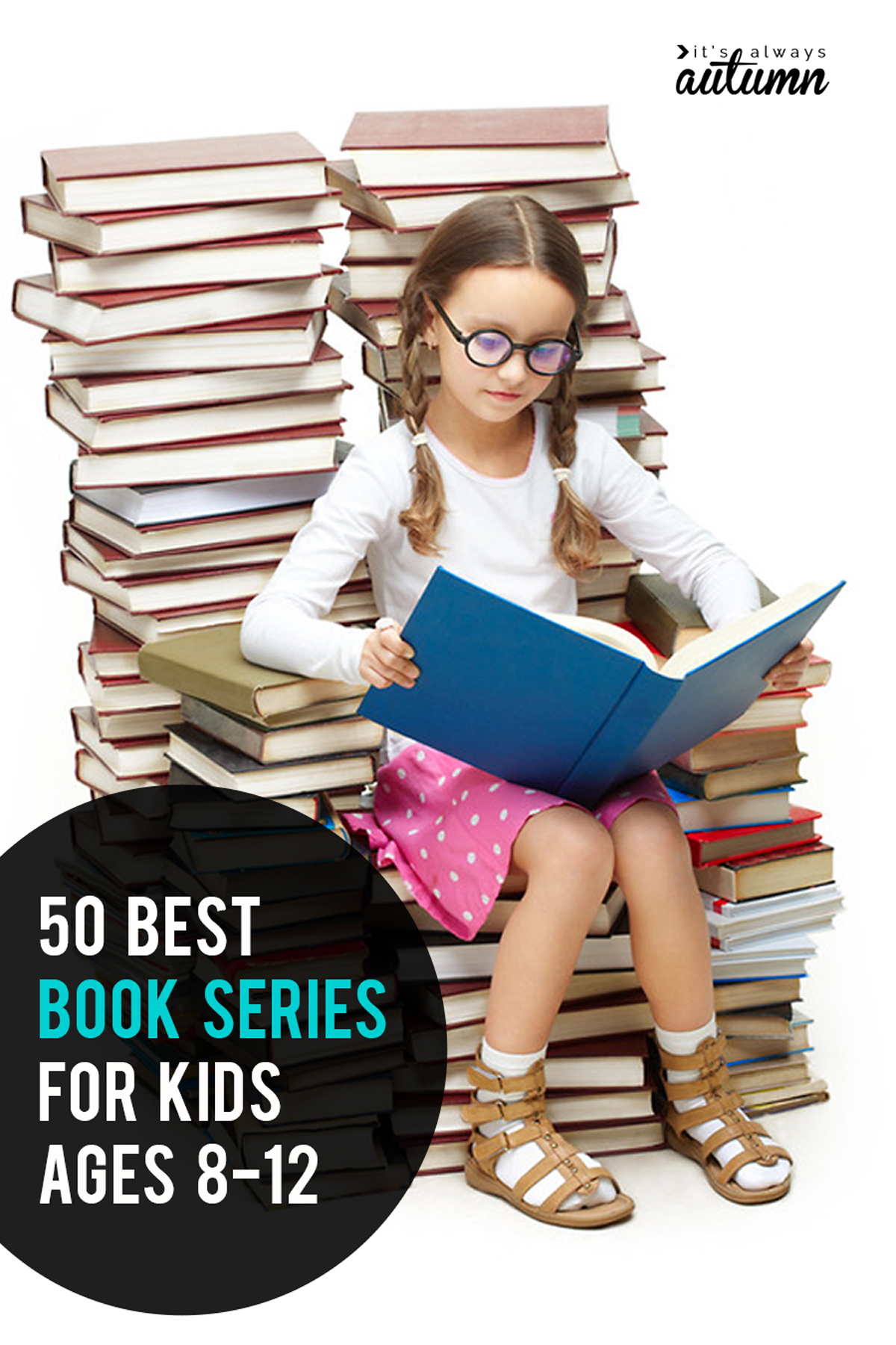 girl sitting on stacks of books reading a book and words: 50 best book series for kids ages 8-12