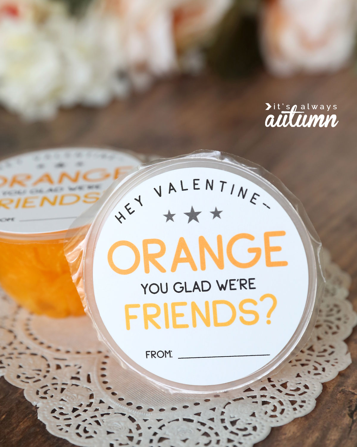 """Orange you glad we're friends"" Valentine printable for orange fruit cup"