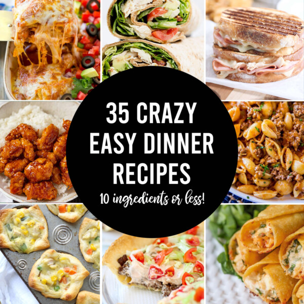 Collage photos of different food with words: 35 crazy easy dinner recipes 10 ingredients or less!