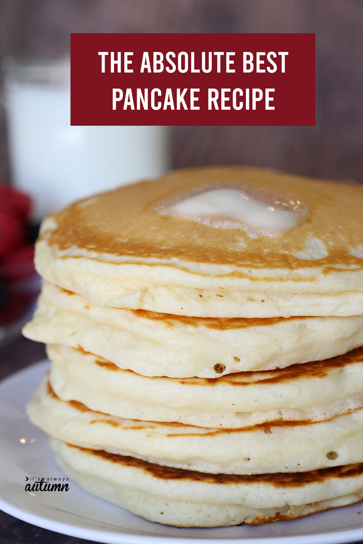 How To Make Perfect Fluffy Pancakes Super Easy Recipe It S Always Autumn