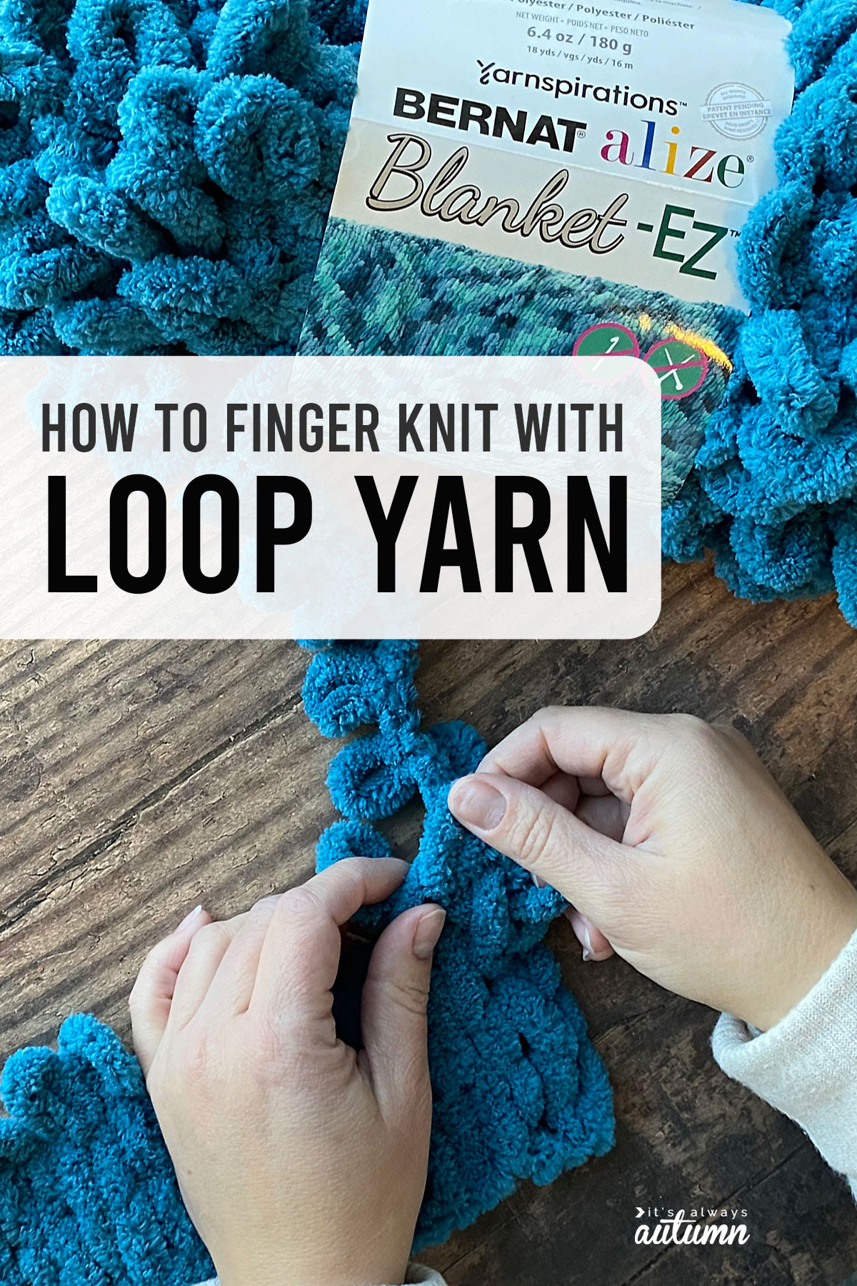 How to finger knit with loop yarn; hands working with turquoise loop yarn