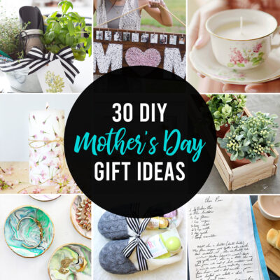 30 Easy DIY Mother's Day gifts {that Mom actually wants!}