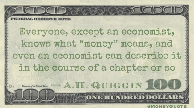 Everyone Except an economist knows what money is Quote