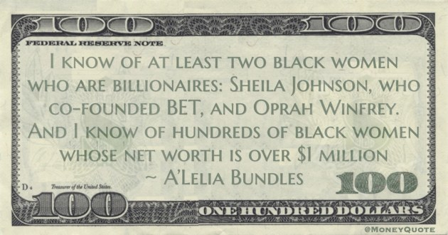 black women who are billionaires: Sheila Johnson, who co-founded BET, and Oprah Winfrey. And I know of hundreds of black women whose net worth is over $1 million Quote