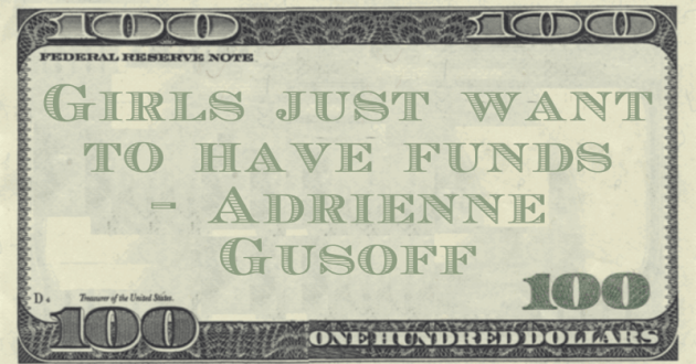 Girls just want to have funds Quote
