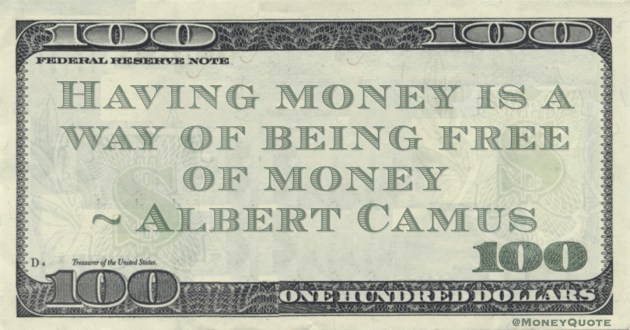 Having money is a way of being free of money Quote