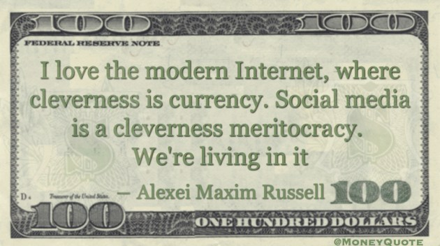 Internet, where cleverness is currency. Social media is a cleverness meritocracy Quote