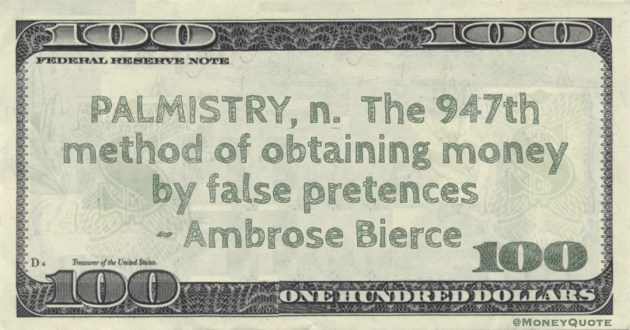 PALMISTRY, n.  The 947th method of obtaining money by false pretences Quote