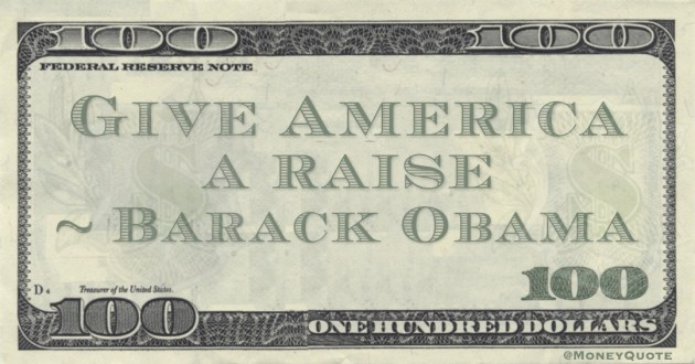 Give America a raise Quote