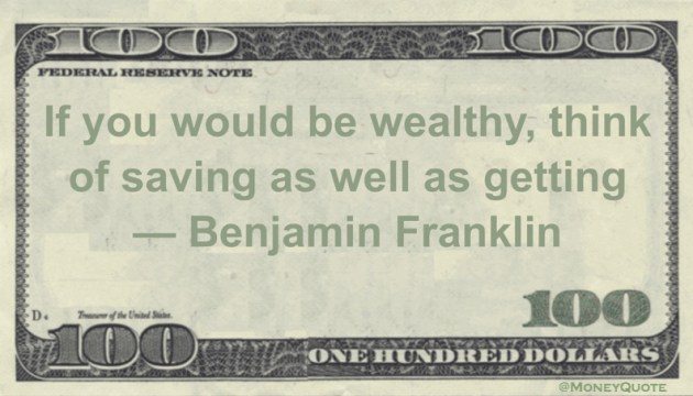 If you would be wealthy, think of saving as well as getting Quote