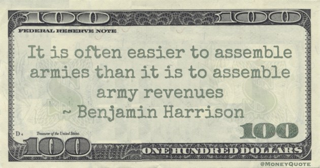 It is often easier to assemble armies than it is to assemble army revenues Quote