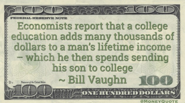 Economists report college education adds lifetime income, spends sending son to college Quote