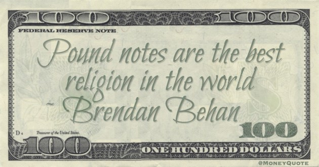 Pound notes are the best religion in the world Quote