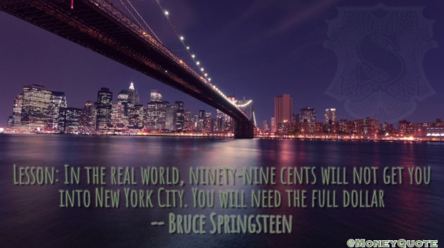Lesson: In the real world, ninety-nine cents will not get you into New York City. You will need the full dollar Quote