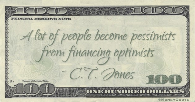 A lot of people become pessimists from financing optimists Quote