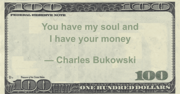 You have my soul and I have your money Quote